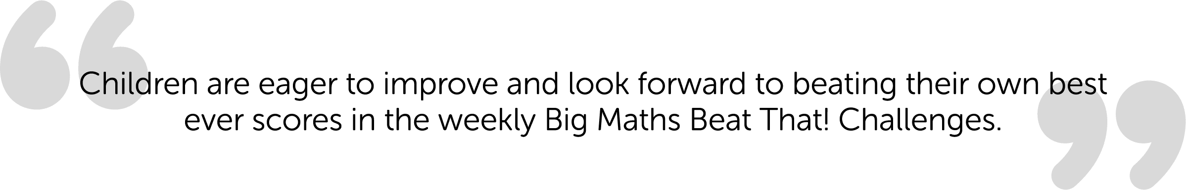"""Children are eager to improve and look forward to beating their own best ever scores in the weekly Big Maths Beat That! Challenges."""